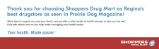 Thank you for choosing Shoppers Drug Mart as Reginas best drugstore